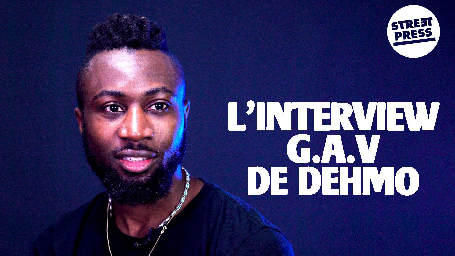 L'interview G.A.V de Dehmo