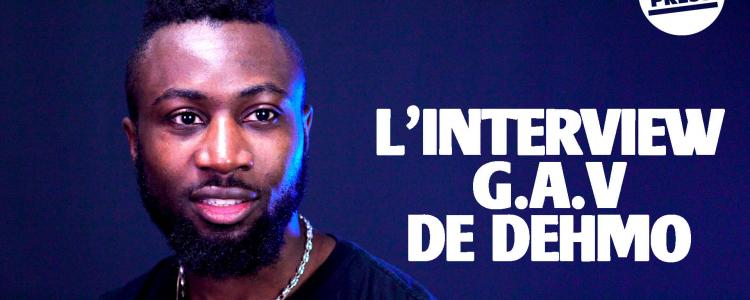 L'interview G.A.V de Dehmo