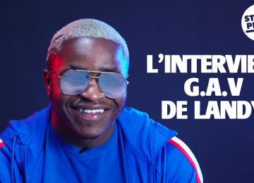 L'interview G.A.V de Landy