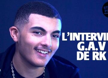 L'interview G.A.V de RK